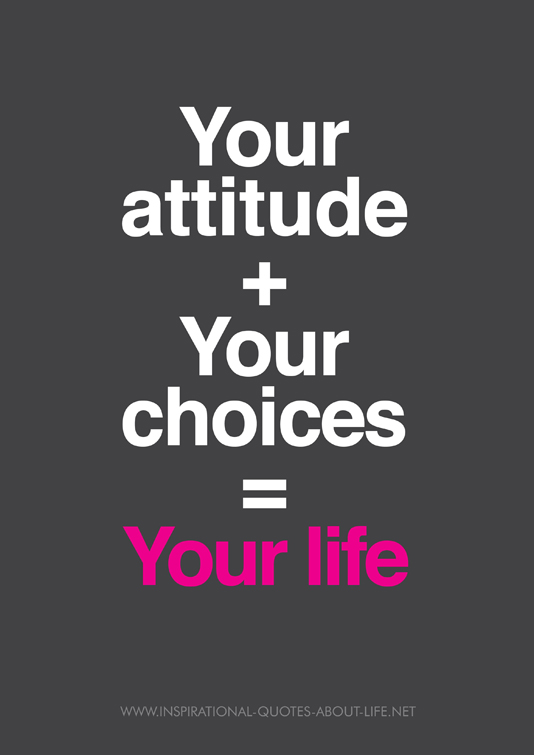 Your attitude + your choice