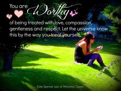 love and compassion - you are worthy